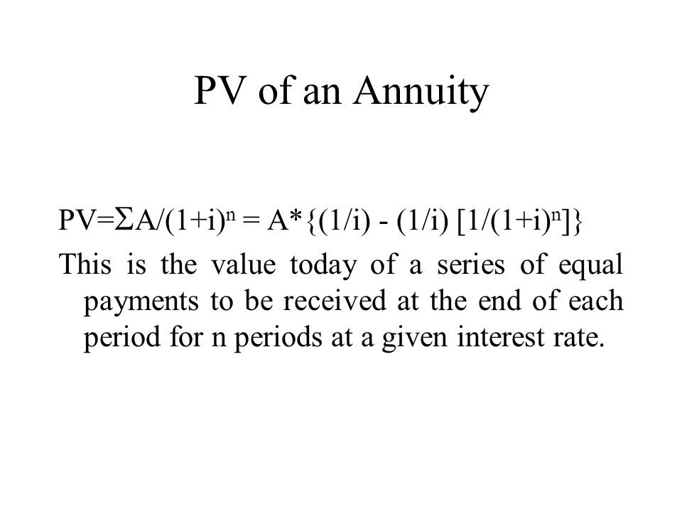 PV of an Annuity PV=SA/(1+i)n = A*{(1/i) - (1/i) [1/(1+i)n]}